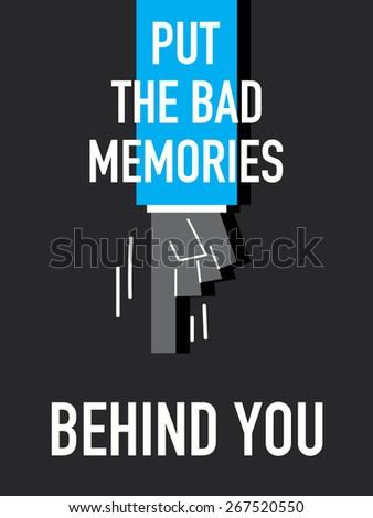 words put the bad memories