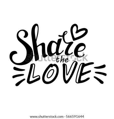 Words Share the Love. Vector inspirational quote. Hand lettering, typographic element for your design. Can be printed on T-shirts, bags, posters, invitations, cards, phone cases, pillows.