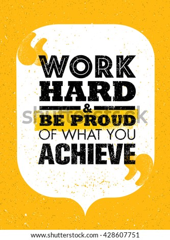 Work Hard And Be Proud Of What You Achieve. Inspiring Creative Motivation Quote. Vector Typography Banner Design Concept On Grunge Background