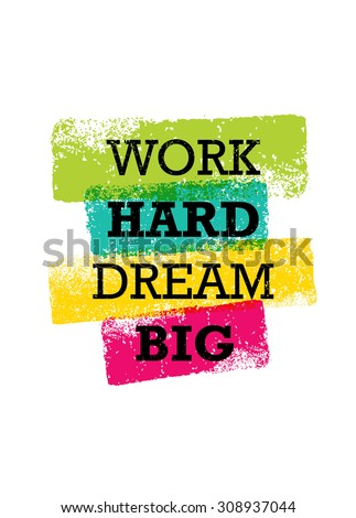 Work Hard Dream Big Creative Motivation Quote. Bright Brush Vector Typography Banner Print Concept