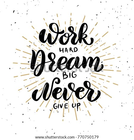 Work hard, dream big, never give up. Hand drawn motivation lettering quote. Design element for poster, banner, greeting card. Vector illustration