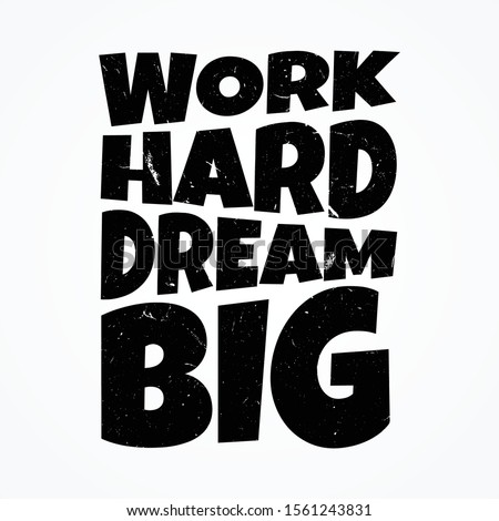 Work hard dream big shirt and apparel design with grunge effect and textured lettering. Vector illustration EPS.8 EPS.10