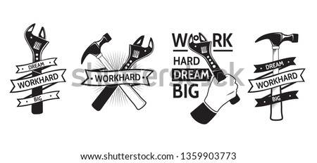 Work hard dream big .Vintage tooling logotypes, emblems, labels . Working tools logo. Vector