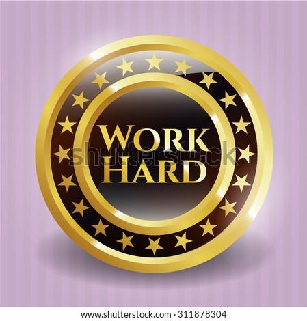 Work Hard gold shiny badge