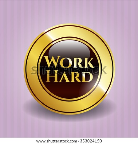 Work Hard gold shiny emblem