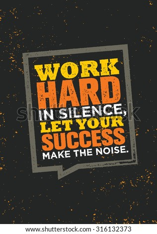 Work Hard In Silence Let Your Success Make The Noise Inspiring