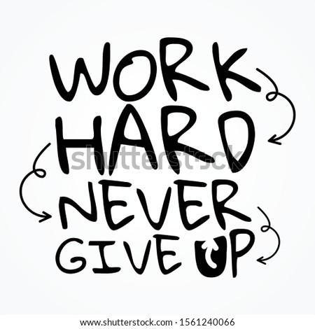 Work hard & never give up shirt and apparel design with grunge effect and textured lettering. Vector illustration EPS.8 EPS.10
