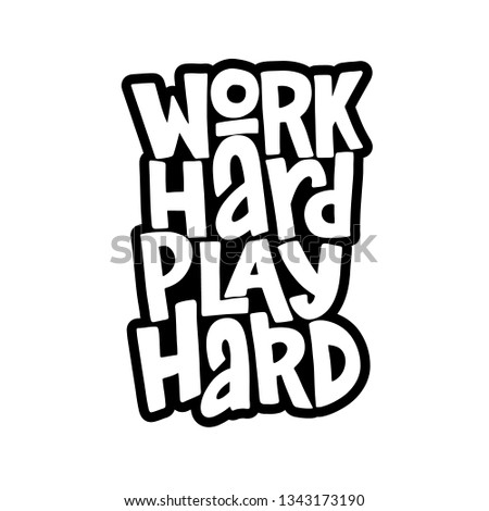Work hard play hard hand drawn inscription. Vector motivational lettering quote.