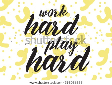 Work hard, play hard inscription. Greeting card with calligraphy. Hand drawn lettering design. Photo overlay. Typography for banner, poster or apparel design. Isolated vector element.