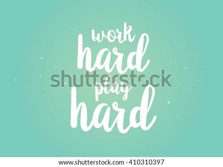 Work hard, play hard inspirational inscription. Greeting card with calligraphy. Hand drawn lettering quote design. Photo overlay. Typography for banner, poster or clothing design. Vector invitation.