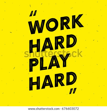 Work hard play hard. Motivation text. Quote. Vector.