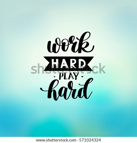 Work Hard Play Hard motivational quote, hand written lettering positive phrase in vector, decorative design perfect for a print, greeting card or t-shirt, on blue background