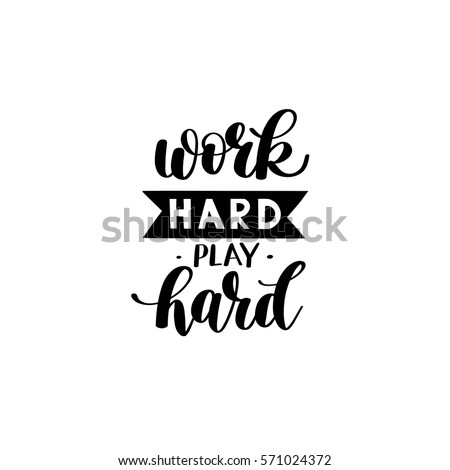Work Hard Play Hard motivational quote, hand written lettering positive phrase in vector, decorative design perfect for a print, greeting card or t-shirt, isolated on white background