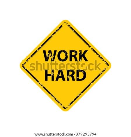 work hard road sign grungy worn