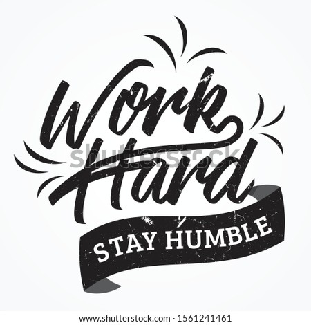 Work hard stay humble shirt and apparel design with grunge effect and textured lettering. Vector illustration EPS.8 EPS.10