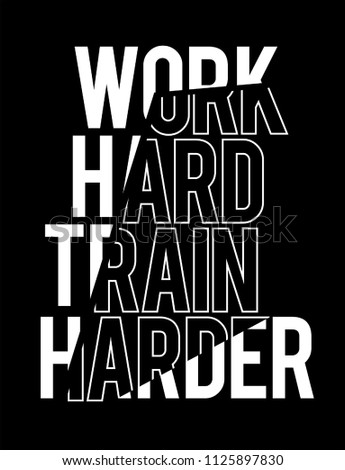 Work Hard Train Harder Active Sport Active Wear motivational Message sliced modern Fashion Slogan for T-shirt and apparels graphic vector Print.