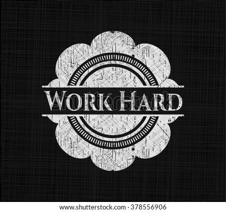 Work Hard written on a chalkboard