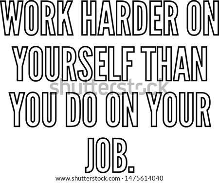 work harder on yourself than