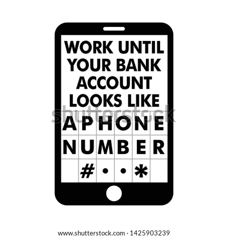 Work Until Your Bank Account Looks Like a Phone Number - Inspiring motivation quote
