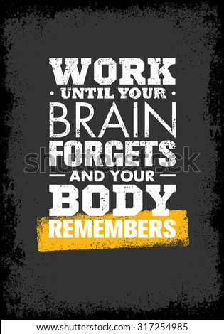 work until your brain forgets