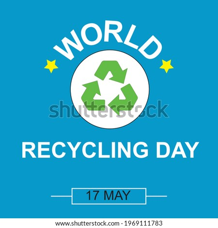 World Recicling Day symbol, sign or logo. White background. Icon International Day. Vector Illustration. Illustrated, 17 May. Stockfoto ©
