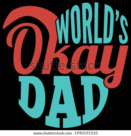 world's okay dad, happy fathers day, typography lettering design, printing for t shirt, banner, poster, mug etc, vector illustration
