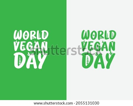 World Vegan Day typography, Vector illustration logo. World Vegan Day is an annual event celebrated by vegans around the world every 1 November. The benefits of veganism for humans and nature.