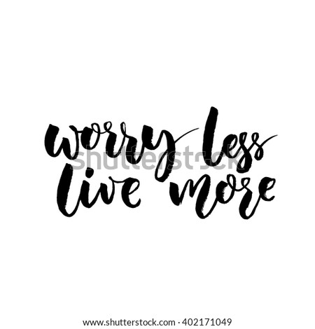 Worry less, live more. Inspirational quote, rough typography design for posters and cards. Black brush vector lettering at white background