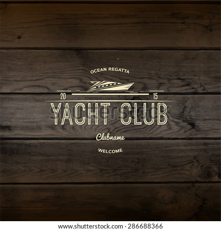 Yacht club badges logos and labels for any use, On wooden background texture