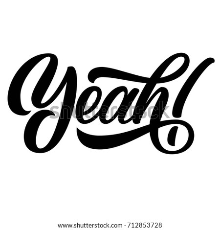 Yeah! hand lettering, custom typography, black ink calligraphy, isolated on white background. Vector type illustration.