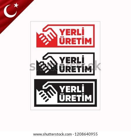Yerli uretim. Translation: Domestic Production of Turkey. Vector logo