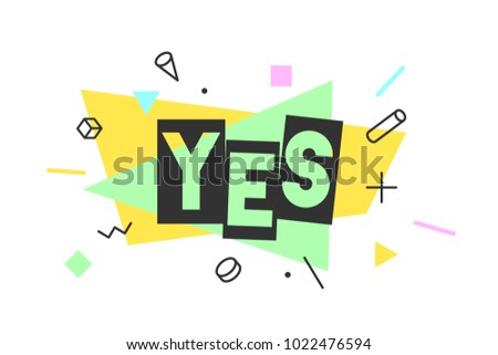 Yes. Banner, speech bubble, poster and sticker concept, memphis geometric style with text Yes. Icon message Yes cloud talk for banner, poster, web. White background. Vector Illustration