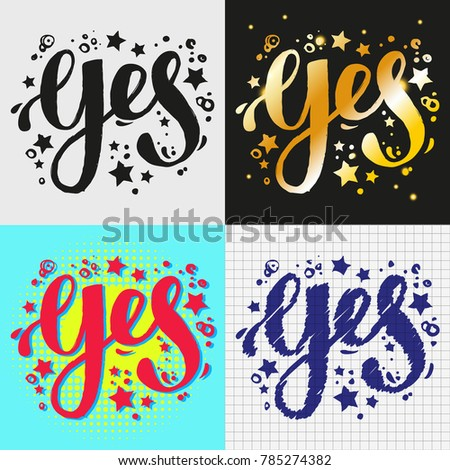 Yes. Hand brush lettering. Four different designs of word Yes. For styles of yes vector illustration.