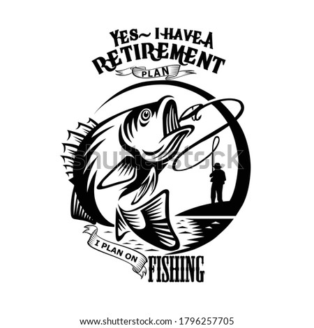 Yes, i  have a retirement plan i plan to go fishing - Fishing T Shirt Design, T-shirt Design, Vintage, emblems, Boat, Fishing labels. Fishing is my Retirement Plan