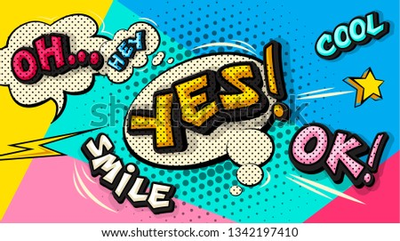 Yes pop art cloud bubble. Smile, cool, ok, oh, hey funny speech bubble. Trendy Colorful retro vintage comic background in pop art retro comic style. Illustration easy editable for Your design.