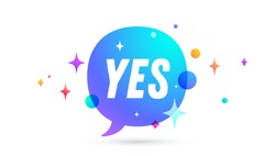 Yes. Speech bubble. Set of chat message, cloud talk, speech bubble. White speech bubble, cloud talk isolated silhouette with text Yes. Chat message, social network, web. Vector Illustration