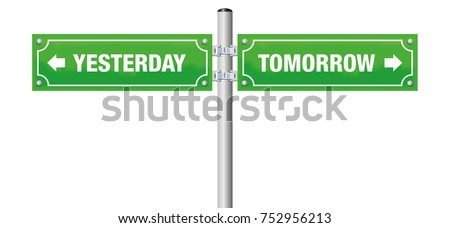 YESTERDAY and TOMORROW, written on two green street signs - symbol for looking backwards and forwards, for bygone and challenge, for history and future - isolated vector on white.