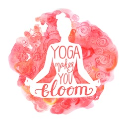 Yoga makes you bloom. Vector illustration with white isolated silhouette of slim woman meditating in lotus position, bright pink and red watercolor background with flowers and hand lettering.