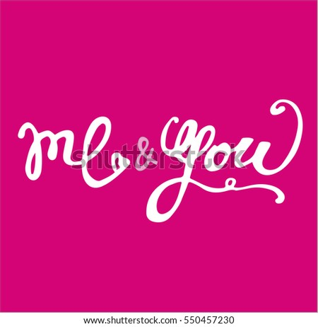 You and me. Hand drawn typography poster. Perfect for valentines day, birthday, save the date invitation. #550457230