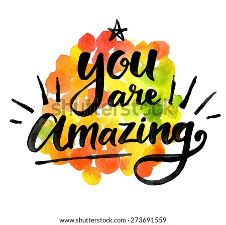 You are amazing. Hand drawn calligraphic inspiration quote on a watercolor background.