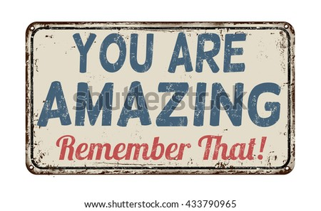 you are amazing  remember that...