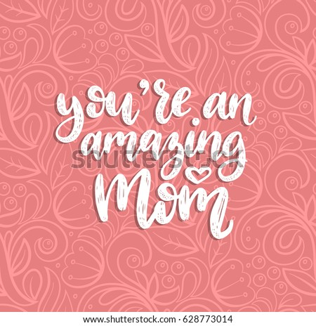 You Are An Amazing Mom vector calligraphic inscription. Happy Mother's Day hand lettering illustration on abstract background for greeting card, festive poster etc.