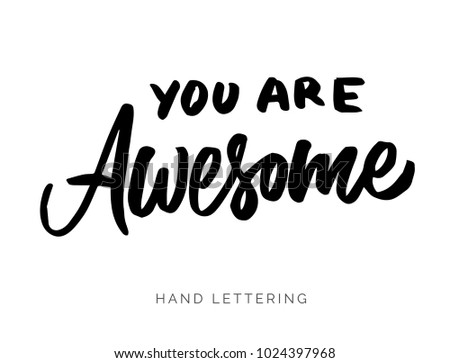 You are awesome. Hand drawn lettering and modern calligraphy. Can be used for posters, cards, textile design, home decor, banners, promotions, advertisement, etc.