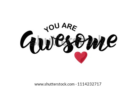 You are awesome text with heart. Hand lettering typography for t-shirt design, birthday party, greeting card, party invitation, logo, badge, patch, icon, banner template. Vector illustration.