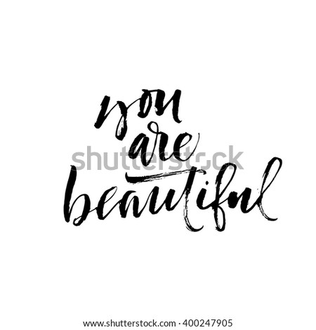You are beautiful card. Hand drawn lettering background. Ink illustration. Modern brush calligraphy. Isolated on white background. Compliment for women.