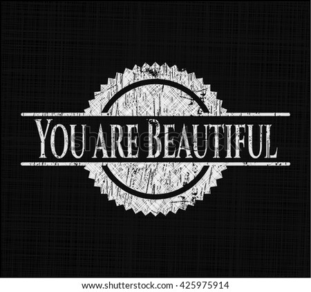You are Beautiful chalk emblem written on a blackboard
