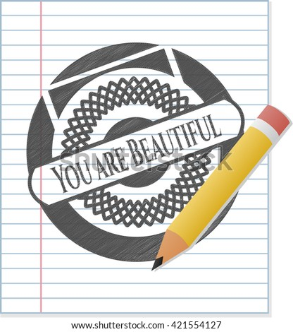 You are Beautiful emblem drawn in pencil