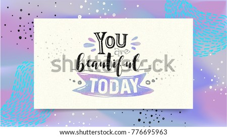 You are beautiful today. Modern Memphis style poster, banner. Vector graphic on paper template easy editable for Your design. Trendy 80's and 90's style template easy editable for Valentines day.