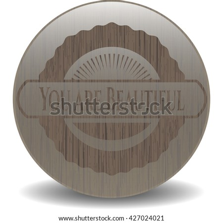 You are Beautiful wooden emblem