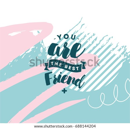 You are best friend. Typography for poster, invitation, greeting card or t-shirt. Vector lettering, inscription, calligraphy design. Text background
